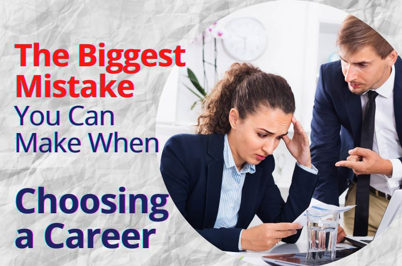 The Biggest Mistake You Can Make When Choosing a Career
