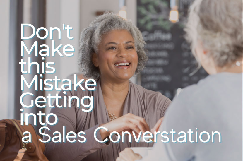 Don't Make this Mistake Getting In a Sales Conversation