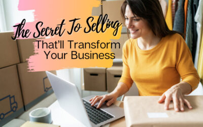 The Secret To Selling That'll Transform Your Business