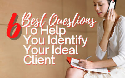 The 6 Best Questions to Help You Identify Your Ideal Client