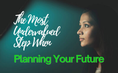 The Most Undervalued Step When Planning Your Future
