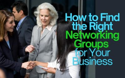 How to Find the Right Networking Groups for Your Business