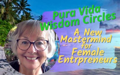 Pura Vida Wisdom Circles – A New Mastermind for Female Entrepreneurs