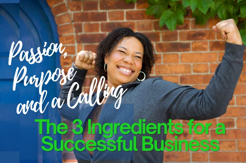 Passion, Purpose and a Calling: The 3 Ingredients for a Successful Business
