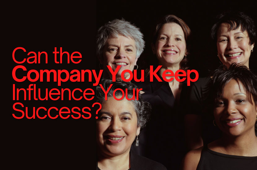 Can The Company You Keep Influence Your Success?