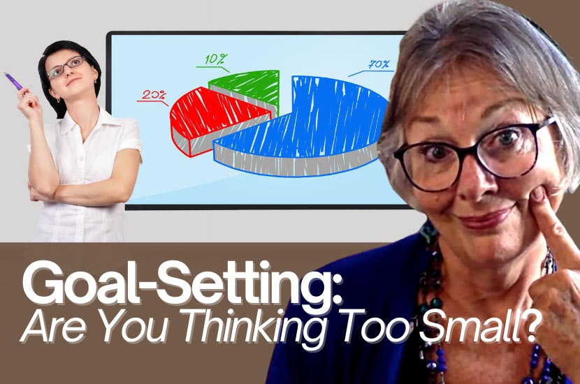 Goal-Setting: Are You Thinking Too Small?