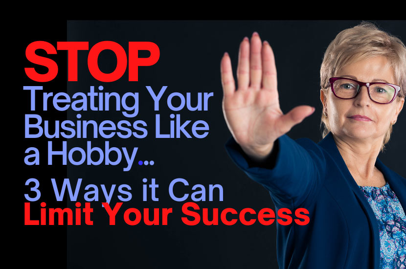 Stop Treating Your Business Like a Hobby: 3 Ways It Can Limit Your Success