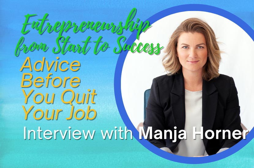 Entrepreneurship From Start to Success: Interview with Manja Horner – Advice Before You Quit Your Job