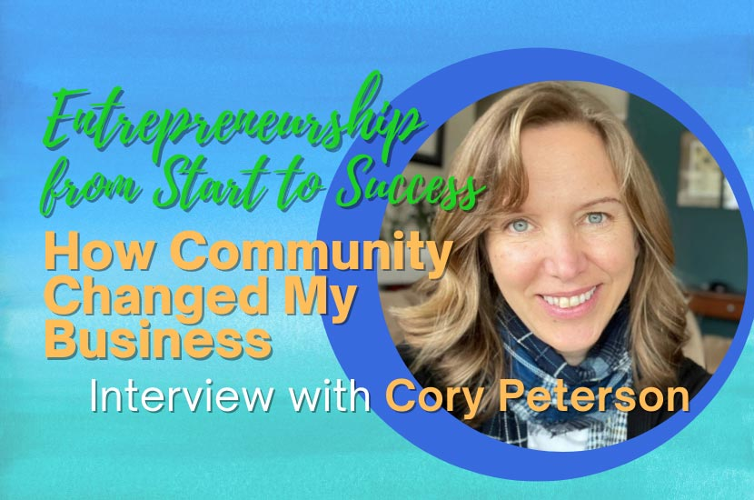 Entrepreneurship From Start to Success: Interview with Cory Peterson – How Community Changed My Business